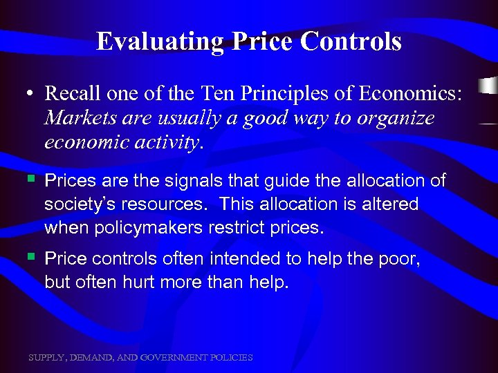 Evaluating Price Controls • Recall one of the Ten Principles of Economics: Markets are