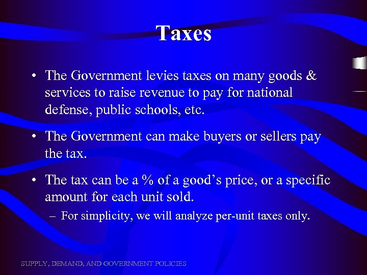 Taxes • The Government levies taxes on many goods & services to raise revenue