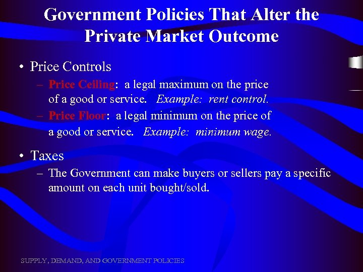 Government Policies That Alter the Private Market Outcome • Price Controls – Price Ceiling: