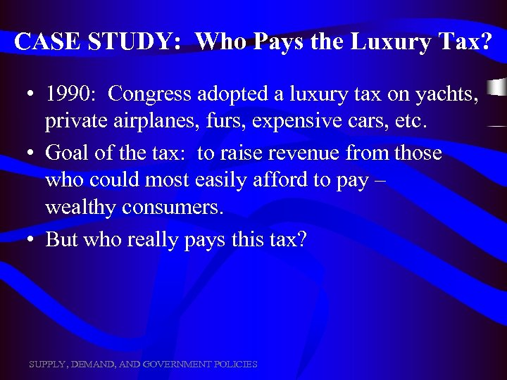 CASE STUDY: Who Pays the Luxury Tax? • 1990: Congress adopted a luxury tax