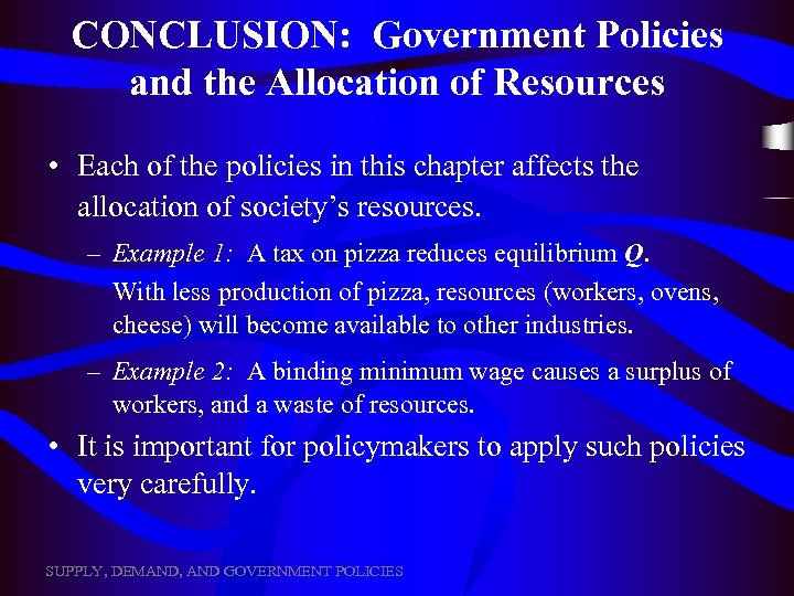CONCLUSION: Government Policies and the Allocation of Resources • Each of the policies in