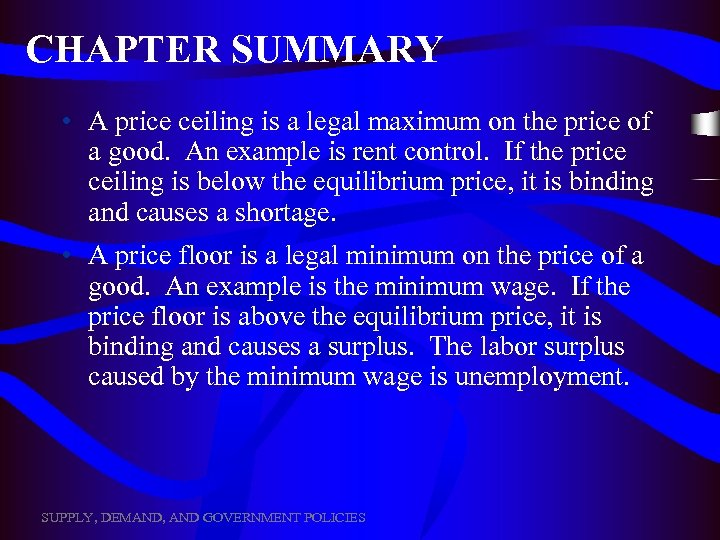 CHAPTER SUMMARY • A price ceiling is a legal maximum on the price of