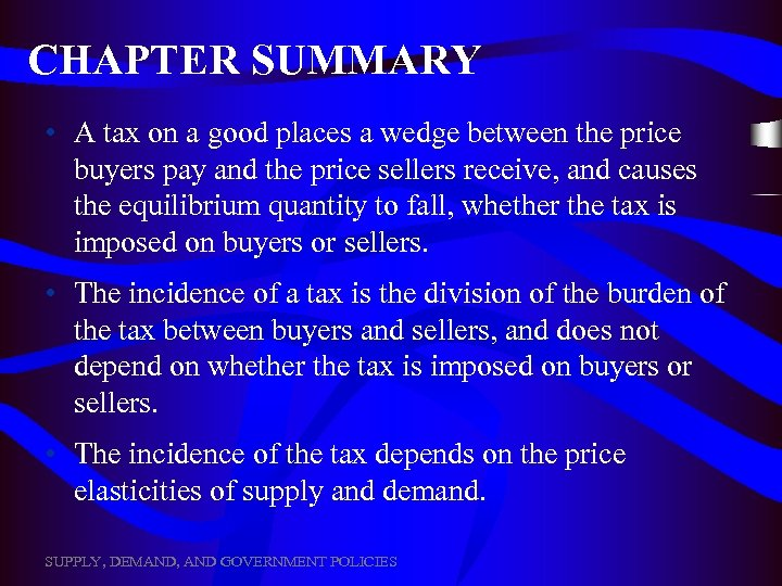 CHAPTER SUMMARY • A tax on a good places a wedge between the price