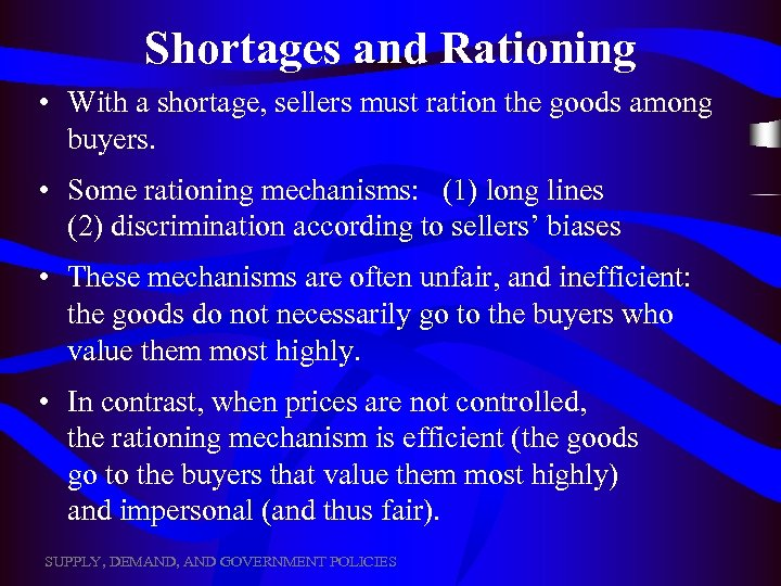 Shortages and Rationing • With a shortage, sellers must ration the goods among buyers.