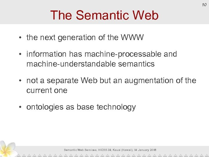 10 The Semantic Web • the next generation of the WWW • information has