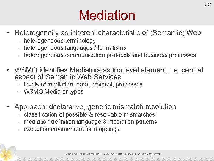 102 Mediation • Heterogeneity as inherent characteristic of (Semantic) Web: – heterogeneous terminology –