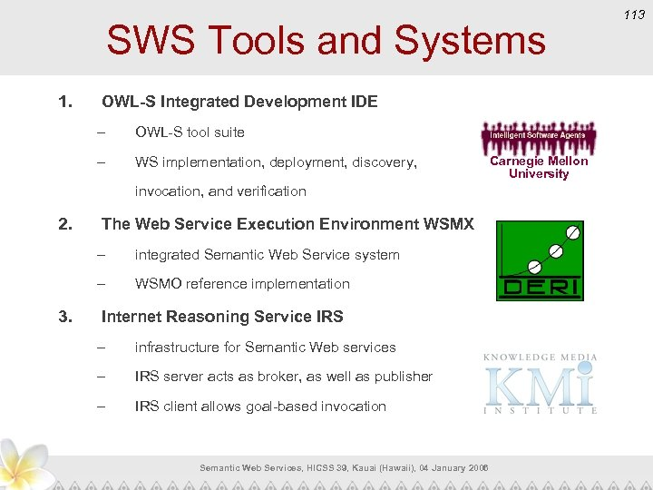 SWS Tools and Systems 1. OWL-S Integrated Development IDE – OWL-S tool suite –