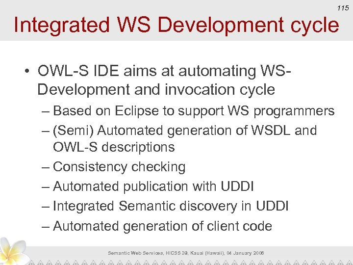 115 Integrated WS Development cycle • OWL-S IDE aims at automating WSDevelopment and invocation