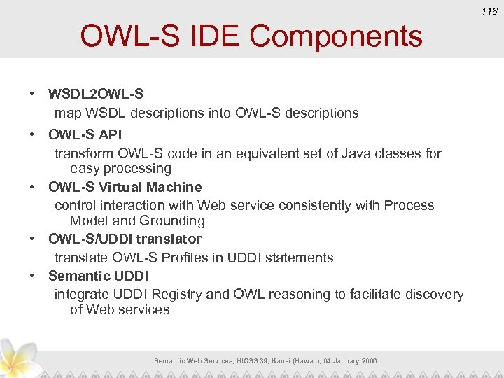 118 OWL-S IDE Components • WSDL 2 OWL-S map WSDL descriptions into OWL-S descriptions
