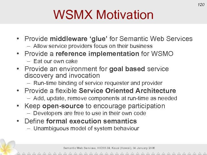 120 WSMX Motivation • Provide middleware 'glue' for Semantic Web Services – Allow service