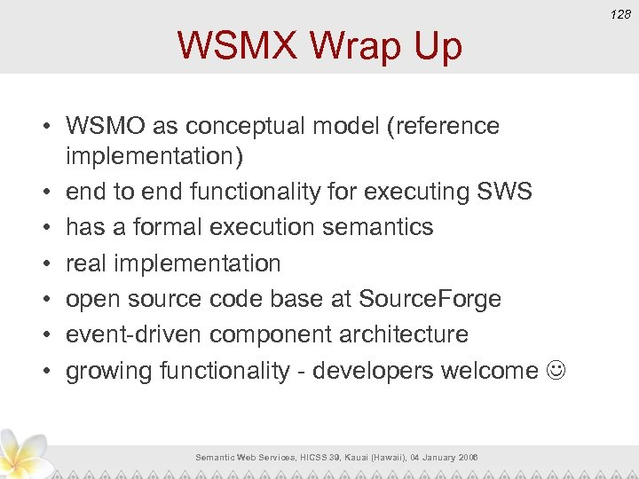 128 WSMX Wrap Up • WSMO as conceptual model (reference implementation) • end to