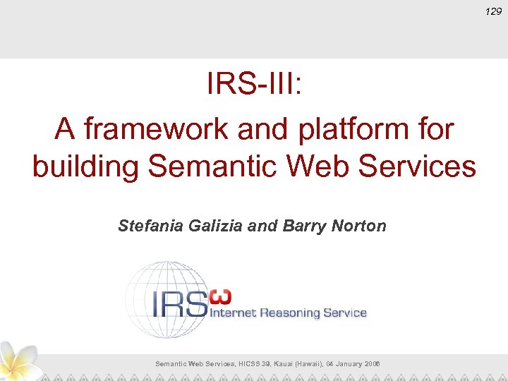129 IRS-III: A framework and platform for building Semantic Web Services Stefania Galizia and