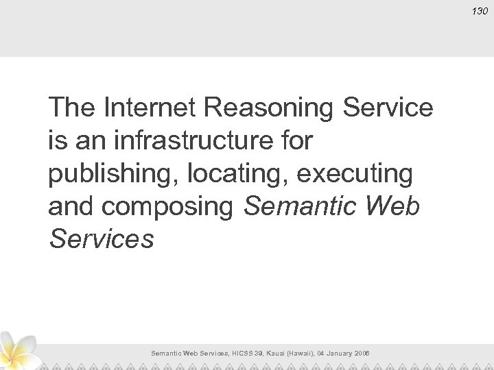 130 The Internet Reasoning Service is an infrastructure for publishing, locating, executing and composing