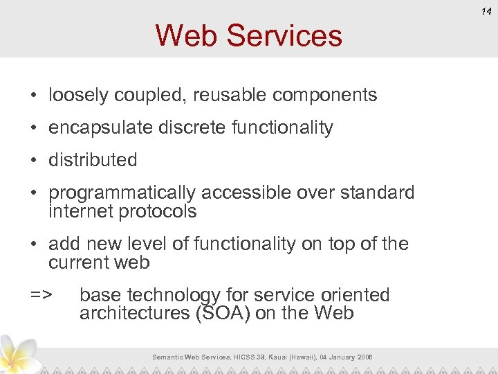 14 Web Services • loosely coupled, reusable components • encapsulate discrete functionality • distributed