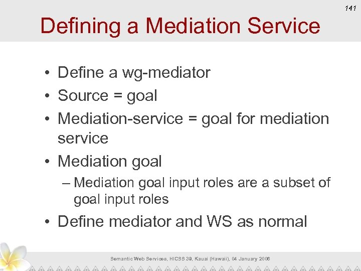 141 Defining a Mediation Service • Define a wg-mediator • Source = goal •