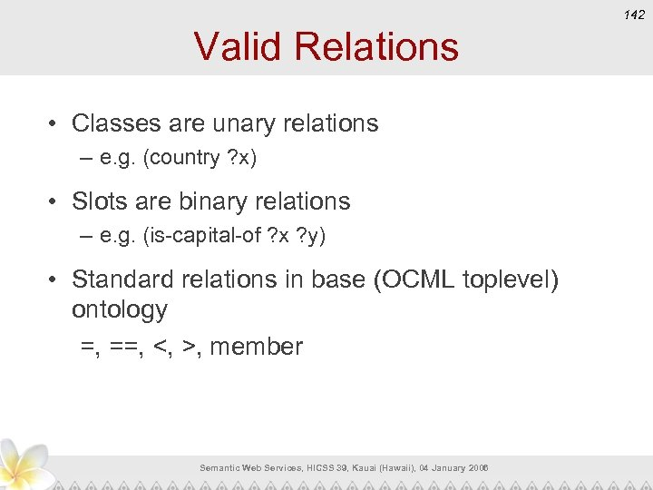 142 Valid Relations • Classes are unary relations – e. g. (country ? x)