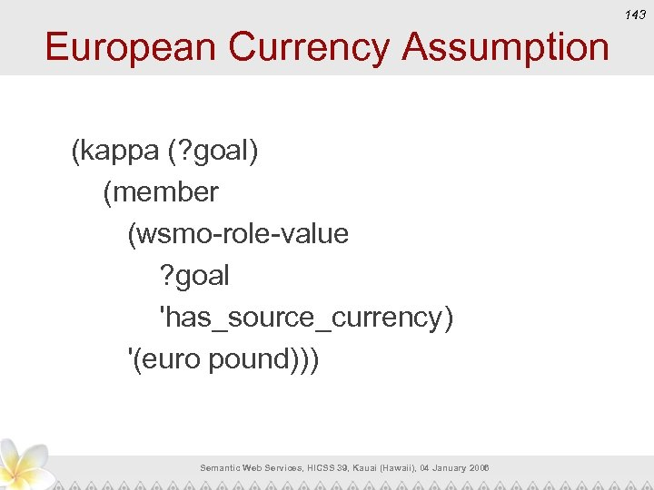143 European Currency Assumption (kappa (? goal) (member (wsmo-role-value ? goal 'has_source_currency) '(euro pound)))