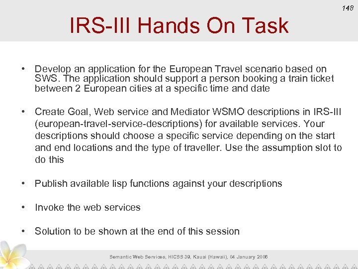 148 IRS-III Hands On Task • Develop an application for the European Travel scenario