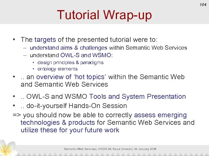 164 Tutorial Wrap-up • The targets of the presented tutorial were to: – understand