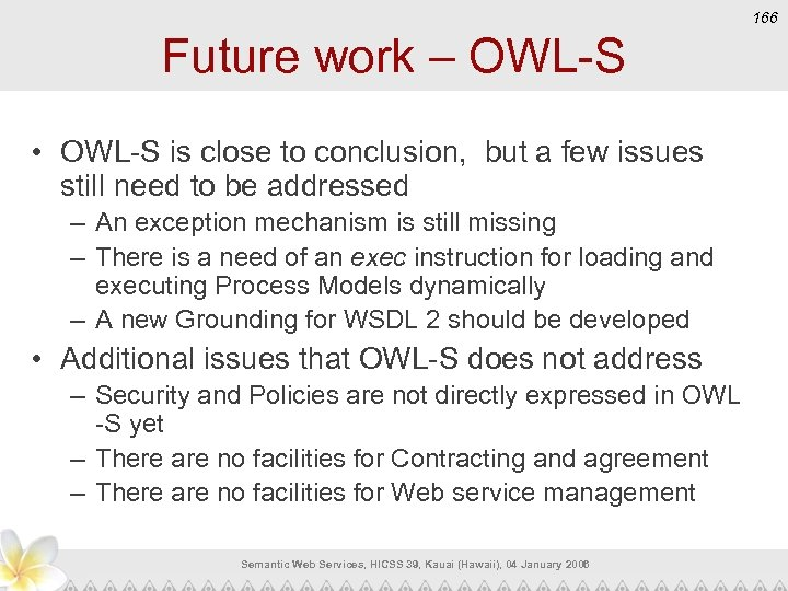 166 Future work – OWL-S • OWL-S is close to conclusion, but a few