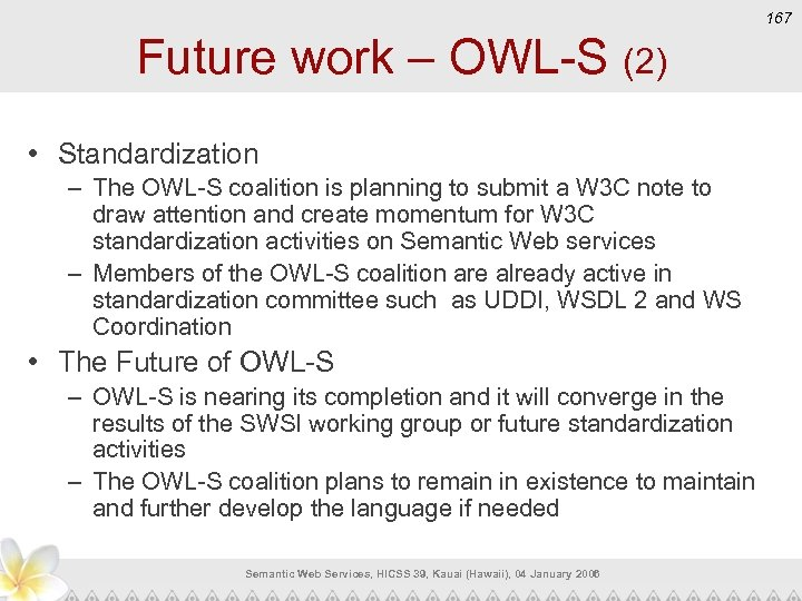 167 Future work – OWL-S (2) • Standardization – The OWL-S coalition is planning