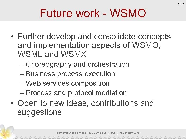 168 Future work - WSMO • Further develop and consolidate concepts and implementation aspects