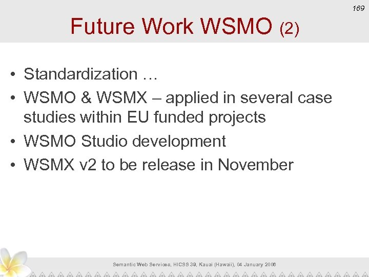 169 Future Work WSMO (2) • Standardization … • WSMO & WSMX – applied