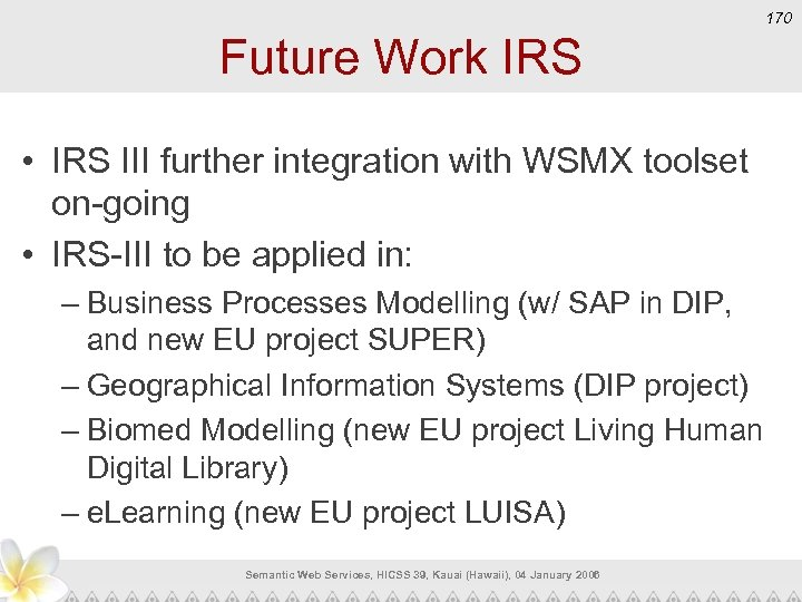 170 Future Work IRS • IRS III further integration with WSMX toolset on-going •
