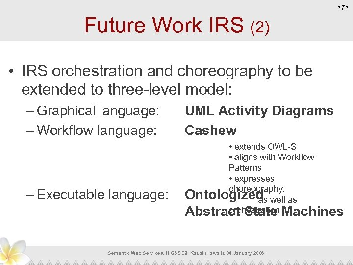 171 Future Work IRS (2) • IRS orchestration and choreography to be extended to