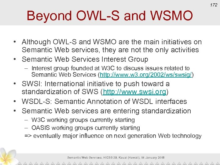 172 Beyond OWL-S and WSMO • Although OWL-S and WSMO are the main initiatives