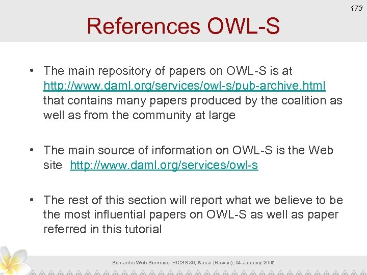 173 References OWL-S • The main repository of papers on OWL-S is at http: