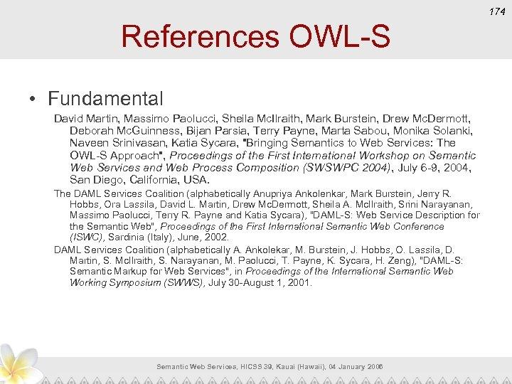 174 References OWL-S • Fundamental David Martin, Massimo Paolucci, Sheila Mc. Ilraith, Mark Burstein,