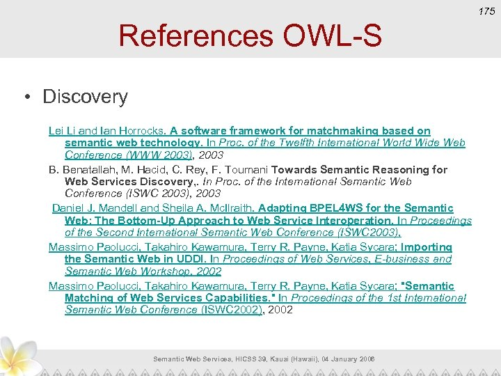 175 References OWL-S • Discovery Lei Li and Ian Horrocks. A software framework for