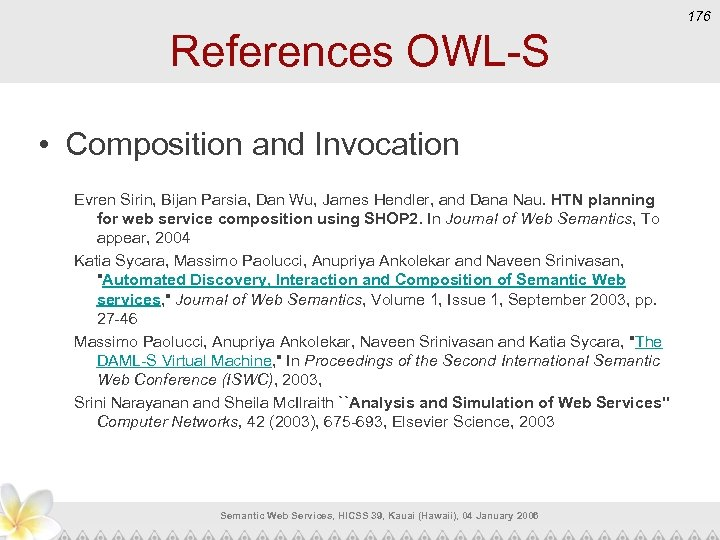 176 References OWL-S • Composition and Invocation Evren Sirin, Bijan Parsia, Dan Wu, James
