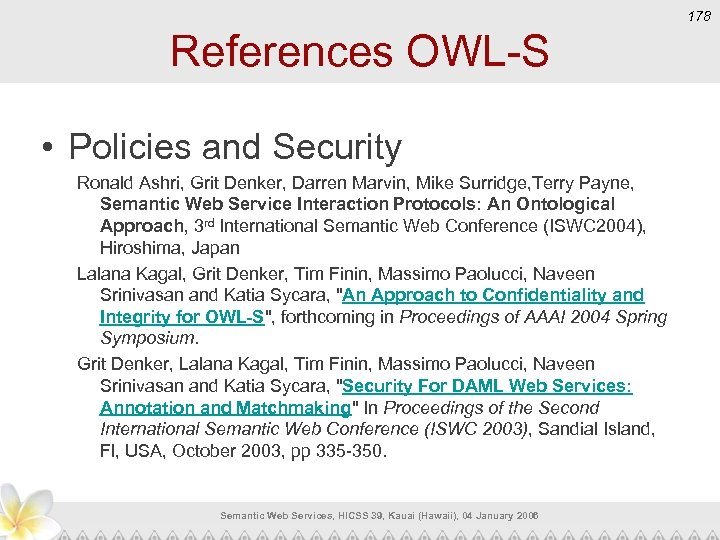 178 References OWL-S • Policies and Security Ronald Ashri, Grit Denker, Darren Marvin, Mike