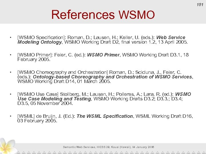 181 References WSMO • [WSMO Specification]: Roman, D. ; Lausen, H. ; Keller, U.