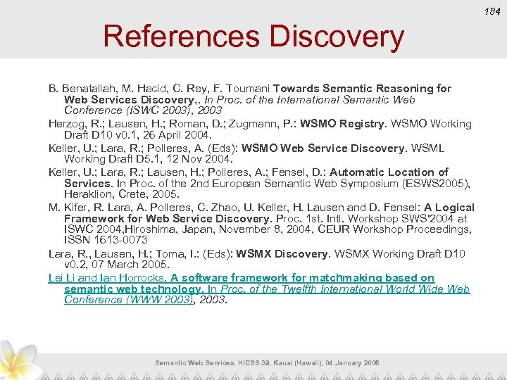 184 References Discovery B. Benatallah, M. Hacid, C. Rey, F. Toumani Towards Semantic Reasoning