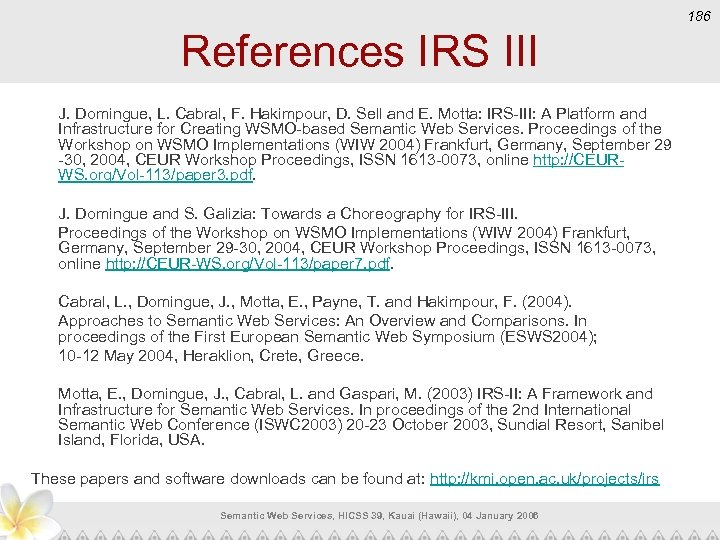 186 References IRS III J. Domingue, L. Cabral, F. Hakimpour, D. Sell and E.
