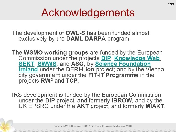 188 Acknowledgements The development of OWL-S has been funded almost exclusively by the DAML