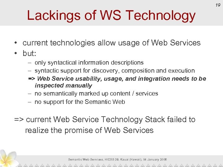 19 Lackings of WS Technology • current technologies allow usage of Web Services •