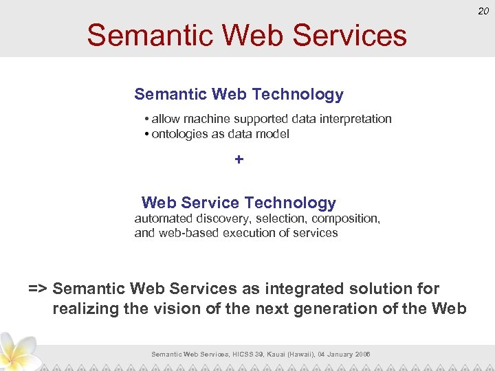 20 Semantic Web Services Semantic Web Technology • allow machine supported data interpretation •