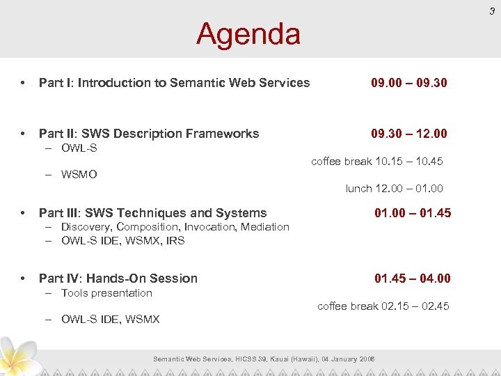 3 Agenda • Part I: Introduction to Semantic Web Services 09. 00 – 09.