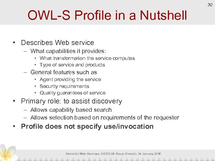 30 OWL-S Profile in a Nutshell • Describes Web service – What capabilities it