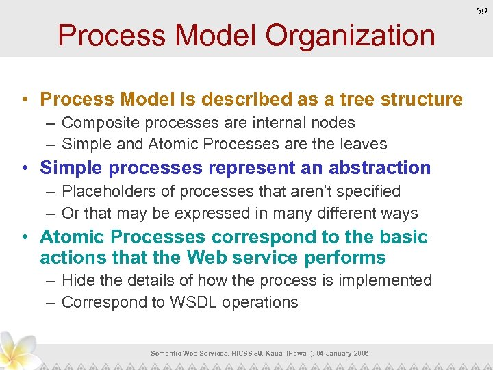 39 Process Model Organization • Process Model is described as a tree structure –
