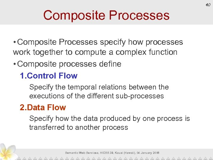 40 Composite Processes • Composite Processes specify how processes work together to compute a