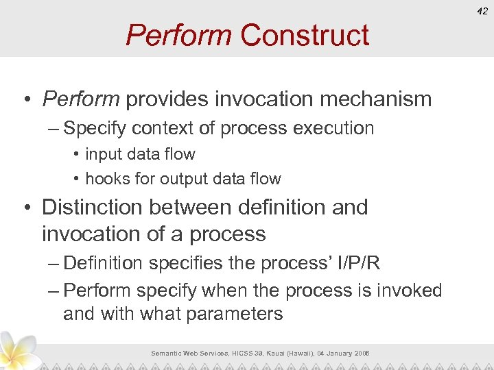 42 Perform Construct • Perform provides invocation mechanism – Specify context of process execution