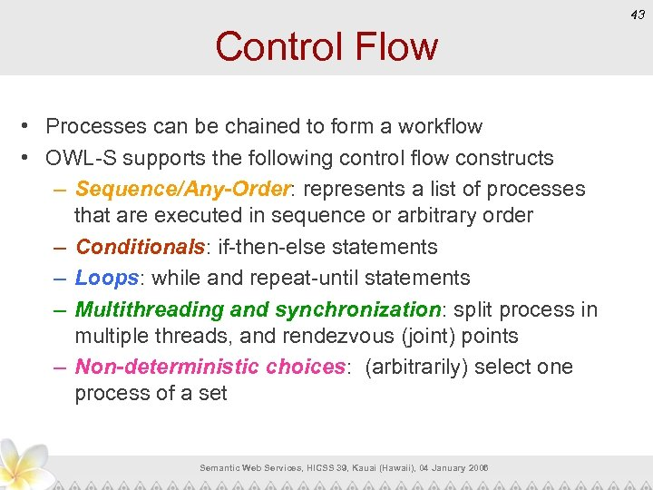43 Control Flow • Processes can be chained to form a workflow • OWL-S