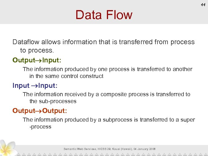 44 Data Flow Dataflow allows information that is transferred from process to process. Output