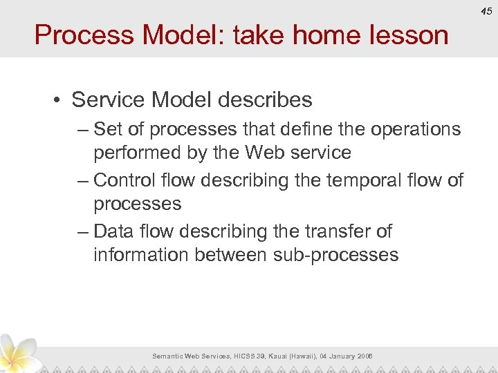 45 Process Model: take home lesson • Service Model describes – Set of processes