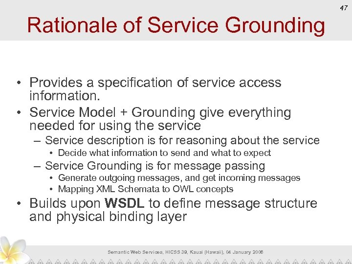 47 Rationale of Service Grounding • Provides a specification of service access information. •